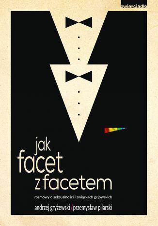 Okładka książki/ebooka Jak facet z facetem, rozmowy o seksualności i związkach gejowskicch