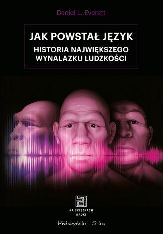 Okładka książki/ebooka Jak powstał język. Historia największego wynalazku ludzkości