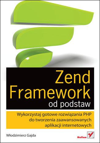 Okładka książki/ebooka Zend Framework od podstaw. Wykorzystaj gotowe rozwiązania PHP do tworzenia zaawansowanych aplikacji internetowych