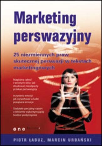 Okładka książki/ebooka Marketing perswazyjny. 25 niezmiennych praw skutecznej perswazji w tekstach marketingowych