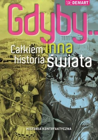 Okładka książki/ebooka Gdyby...Całkiem inna historia świata. Historia kontrfaktyczna