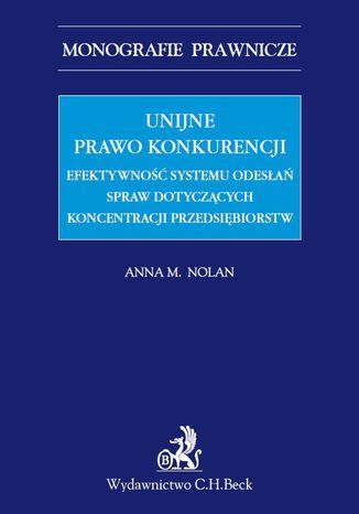 Okładka książki/ebooka Unijne prawo konkurencji. Efektywność systemu odwołań spraw dotyczących koncentracji przedsiębiorstw