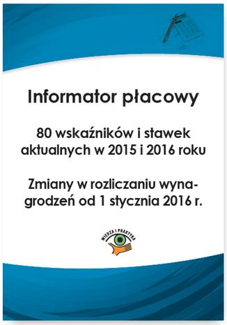 Okładka książki/ebooka Informator płacowy. 80 wskaźników i stawek aktualnych w 2015 i 2016 roku. Zmiany w rozliczaniu wynagrodzeń od 1 stycznia 2016 r