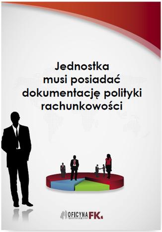 Okładka książki/ebooka Jednostka musi posiadać dokumentację polityki rachunkowości