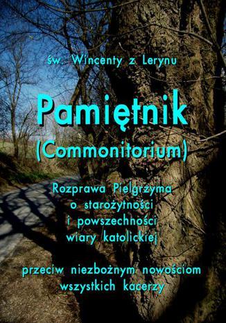 Okładka książki/ebooka Pamiętnik Commonitorium. Rozprawa Pielgrzyma o starożytności i powszechności wiary katolickiej przeciw niezbożnym nowościom wszystkich kacerzy