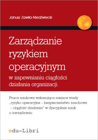 Okładka książki/ebooka Zarządzanie ryzykiem operacyjnym w zapewnianiu ciągłości działania organizacji