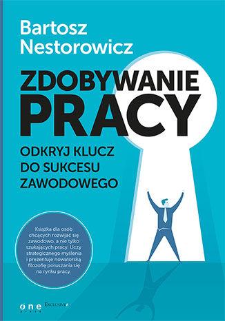 Okładka książki/ebooka Zdobywanie pracy. Odkryj klucz do sukcesu zawodowego