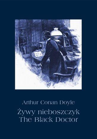 Okładka książki/ebooka Żywy nieboszczyk. The Black Doctor
