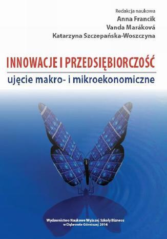 Okładka książki/ebooka Innowacje i przedsiębiorczość - ujęcie makro- i mikroekonomiczne