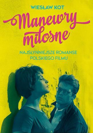 Okładka książki/ebooka Manewry miłosne Najsłynniejsze romanse polskiego filmu