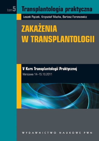 Okładka książki/ebooka Transplantologia praktyczna. Zakażenia w transplantologii. Tom 5