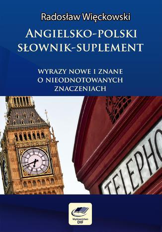 Okładka książki/ebooka Angielsko-polski słownik suplement. Wyrazy nowe i znane o nieodnotowanych znaczeniach