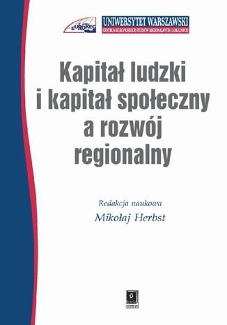 Okładka książki/ebooka Kapitał ludzki i kapitał społeczny a rozwój regionalny