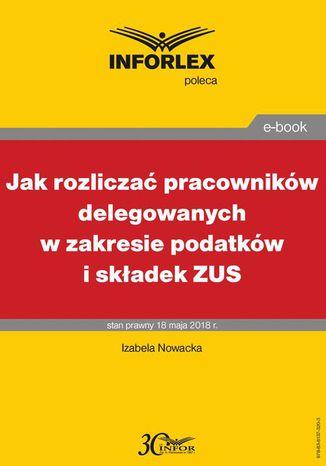 Okładka książki/ebooka Jak rozliczać pracowników delegowanych w zakresie podatków i składek