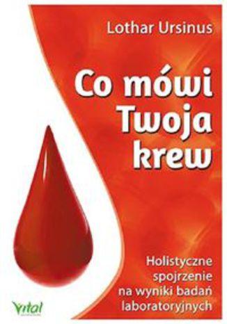 Okładka książki/ebooka Co mówi Twoja krew. Holistyczne spojrzenie na wyniki badań laboratoryjnych