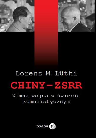 Okładka książki/ebooka Chiny ZSRR Zimna wojna w świecie komunistycznym