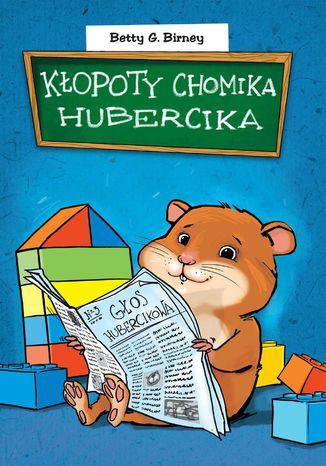 Okładka książki/ebooka Kłopoty chomika Hubercika