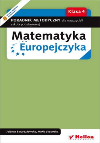 Okładka książki/ebooka Matematyka Europejczyka. Poradnik metodyczny dla nauczycieli matematyki w szkole podstawowej. Klasa 4