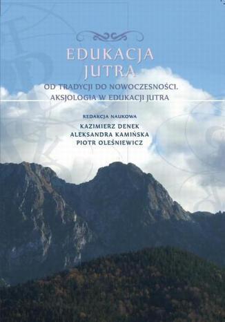 Okładka książki/ebooka Edukacja Jutra. Od tradycji do nowoczesności. Aksjologia w edukacji jutra