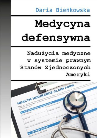 Okładka książki/ebooka Medycyna defensywna Nadużycia medyczne w systemie prawnym Stanów Zjednoczonych Ameryki