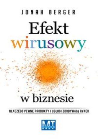Okładka książki Efekt wirusowy w biznesie. Dlaczego pewne produkty i usługi zdobywają rynek