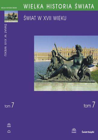 Okładka książki/ebooka WIELKA HISTORIA ŚWIATA tom VII Świat w XVII wieku. Świat w XVII wieku
