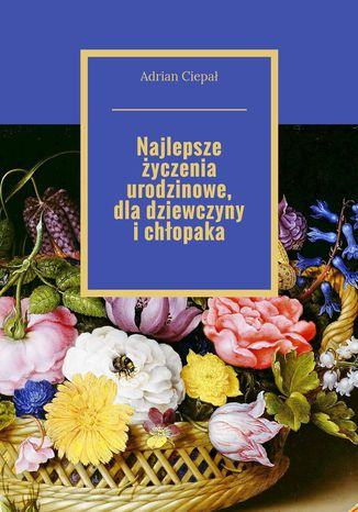 Okładka książki/ebooka Najlepsze życzenia urodzinowe, dla dziewczyny i chłopaka