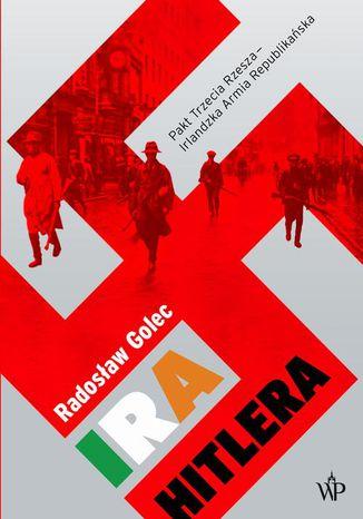 Okładka książki/ebooka IRA Hitlera. Pakt Trzecia Rzesza - Irlandzka Armia Republikańska