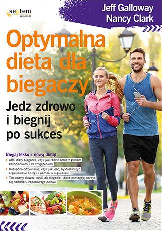 Okładka książki/ebooka Optymalna dieta dla biegaczy. Jedz zdrowo i biegnij po sukces