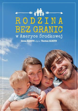 Okładka książki/ebooka Rodzina bez granic w Ameryce Środkowej