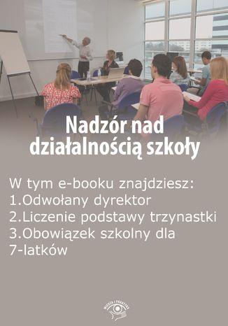 Okładka książki/ebooka Nadzór nad działalnością szkoły, wydanie marzec-kwiecień 2016 r