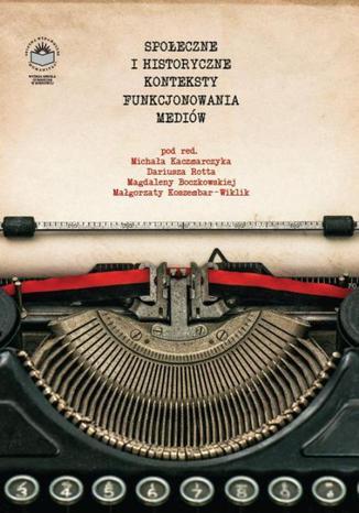 Okładka książki/ebooka Społeczne i historyczne konteksty funkcjonowania mediów