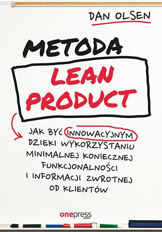Okładka książki/ebooka Metoda Lean Product. Jak być innowacyjnym dzięki wykorzystaniu minimalnej koniecznej funkcjonalności i informacji zwrotnej od klientów