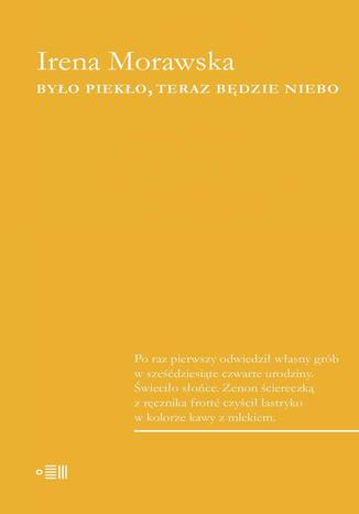 Okładka książki/ebooka Było piekło teraz będzie niebo
