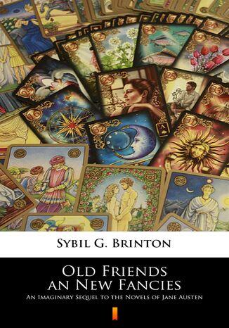 Okładka książki/ebooka Old Friends an New Fancies. An Imaginary Sequel to the Novels of Jane Austen