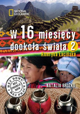 Okładka książki/ebooka W 16 miesięcy dookoła świata. Ameryka Łacińska. Tom II