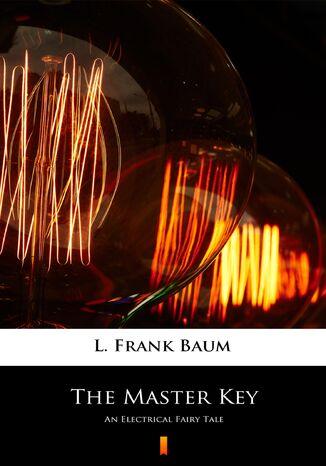 Okładka książki/ebooka The Master Key. An Electrical Fairy Tale