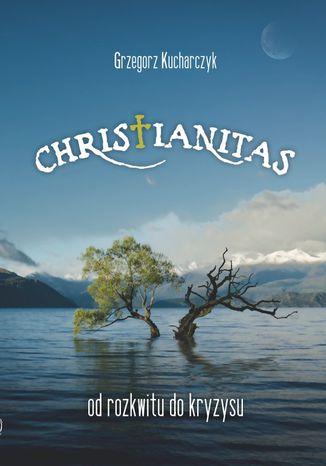 Okładka książki/ebooka Christianitas - od rozkwitu do kryzysu
