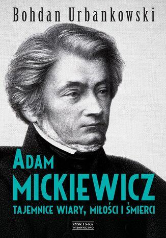 Okładka książki/ebooka Adam Mickiewicz. Tajemnice wiary, miłości i śmierci