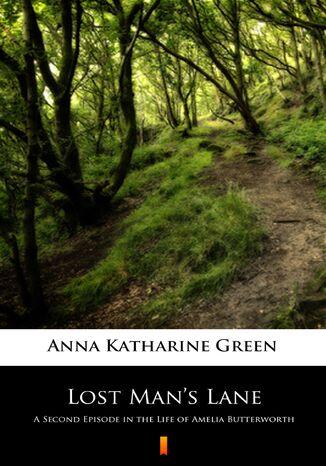 Okładka książki/ebooka Lost Mans Lane. A Second Episode in the Life of Amelia Butterworth
