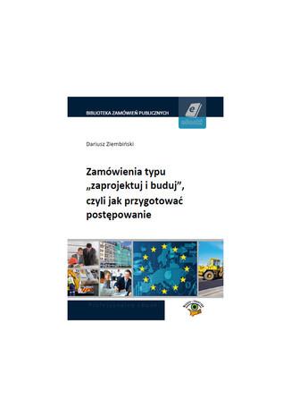 Okładka książki/ebooka Zamówienia typu zaprojektuj i buduj, czyli jak przygotować postępowanie