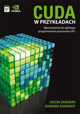 Okładka książki CUDA w przykładach. Wprowadzenie do ogólnego programowania procesorów GPU