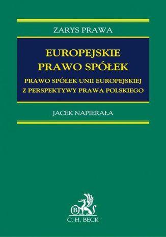 Okładka książki/ebooka Europejskie prawo spółek. Prawo spółek Unii Europejskiej z perspektywy prawa polskiego
