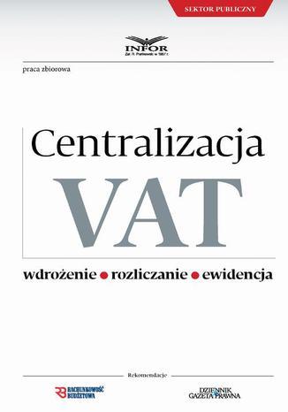 Okładka książki/ebooka Centralizacja VAT - Wdrożenie, Roziczanie, Ewidencja