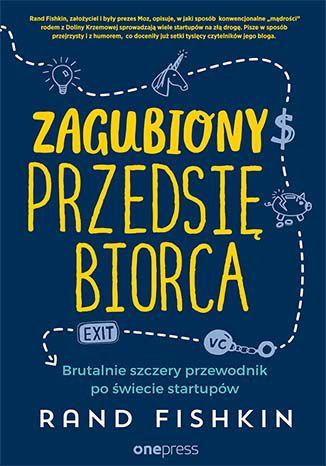 Okładka książki/ebooka Zagubiony przedsiębiorca. Brutalnie szczery przewodnik po świecie startupów