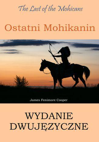 Okładka książki/ebooka Ostatni Mohikanin. Wydanie dwujęzyczne angielsko-polskie