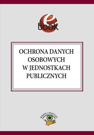 Okładka książki/ebooka Ochrona danych osobowych w jednostkach publicznych