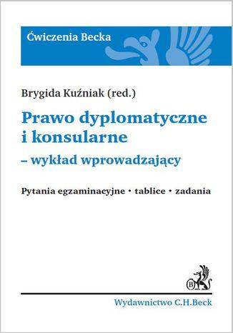 Okładka książki/ebooka Prawo dyplomatyczne i konsularne - wykład wprowadzający. Pytania egzaminacyjne. Tablice. Zadania