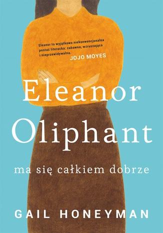 Okładka książki/ebooka Eleanor Oliphant ma się całkiem dobrze