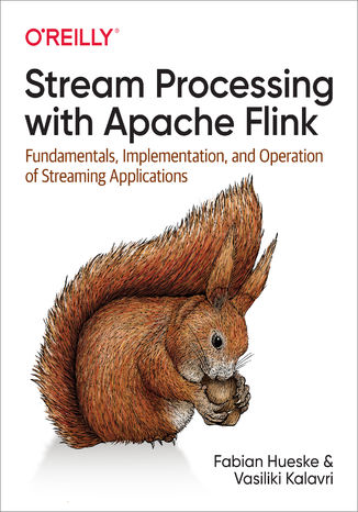 Okładka książki/ebooka Stream Processing with Apache Flink. Fundamentals, Implementation, and Operation of Streaming Applications